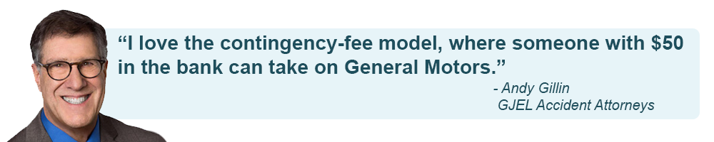 "Andy Gillin Quoted as saying """"I love the contingency-fee model, where someone with $50 in, the bank can take on General Motors"""